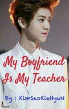 My Boyfriend Is My Teacher  (LuSica's Fanfic) by KimSeoKieHyuN