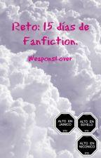 Reto: 15 días de Fanfiction. by WeaponsLover