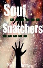 Soul Snatchers by ShoutToTheLord