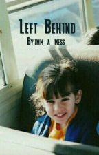 Left Behind (Lauren Kidfic)  by imm_a_mess