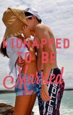 One shot: kiddnapped to be married by sleepinghorizonxxxxx