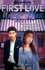 FIRST LOVE NEVER DIES (BOOK 1) by BeshieCake
