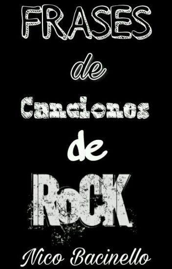 Frases De Canciones De Rock Nico Bacinello Wattpad