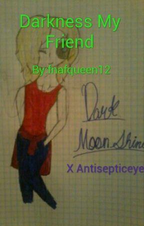 Darkness My Friend by fnafqueen12
