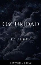 OSCURIDAD: EL PODER #2 Magia Escondida by karyangeliscoll
