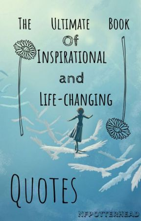 The Ultimate Book of Inspirational  and Life-changing Quotes by NFPotterhead