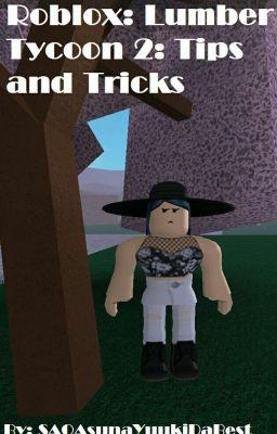 ROBLOX | Lumber Tycoon 2 Tips and Tricks - FizzyRBLX - Wattpad