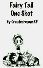 Fairy Tail - One Shot by Createdreams23