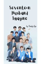 SEVENTEEN HUSBAND [IMAGINE] by Simply_Gyu