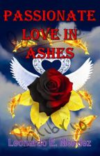 Romance of the Roses, First Book, Passionate Love In Ashes by Menorti