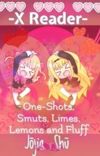 -X Reader ~ One-Shots, Smuts, Limes, Lemons and Fluff- by Jojia_Shu_