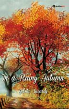 In A Rainy Autumn by AdistaSucardy12