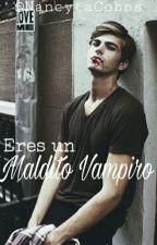 Eres un Maldito Vampiro by NancytaCobos