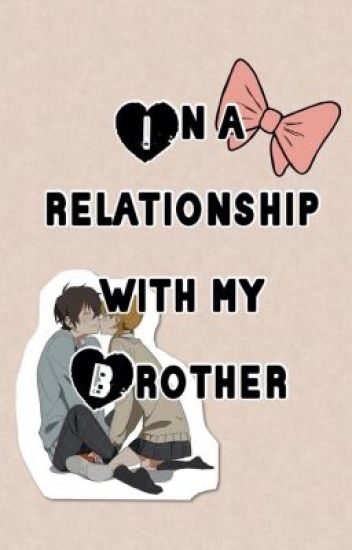 In a Relationship with My Brother ♥ (OS)