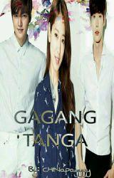 Gagang Tanga! by CHINapayyyy