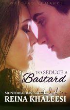 Montereal Bastards 4: To Seduce A Bastard #WATTYS2017 by reina_khaleesi