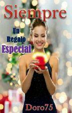 Siempre, Un Regalo Especial by Doro75