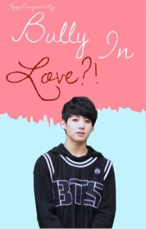 Bully In Love?! ( Jungkook x You Fanfic ) by KpopBangtan4Life