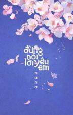 [6 chòm sao] Đừng nói lời yêu em. by _youcancallmev_