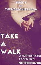 Take A Walk (A Hunter Hayes Fanfiction, Book 5 of The Hardships Saga) by Nethii120700