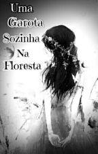 Uma garota sozinha na floresta  by Joycielen14