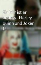 Zu Mir ist er anders.. Harley quinn und Joker ff by Storyofmylife0304