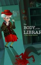 The Body In the Library  (DISCONTINUED) by Secret-Loverxx