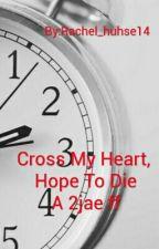 Cross my Heart, Hope to Die - 2jae ff *ON HIATUS* by yoongis__jibooty