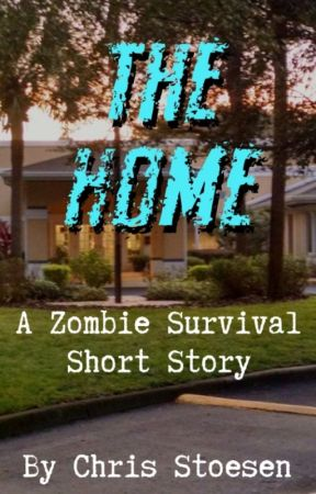 The Home - A Zombie Survival Short Story by cstoesen