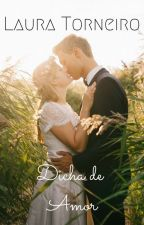 Dicha de Amor by LauraTorneiroAutor