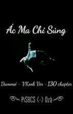 [ Chuyển Ver ] [ Vkook ] [ Long Fic ] Ác Ma Chi Sủng  by PiSBCS0613