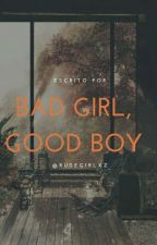 bad girl, good boy × nash g. by rudegirlxz