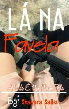La Na Favela  by ShayaraSalles8