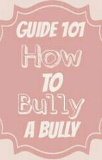 Guide 101: How To Bully A Bully by jody426