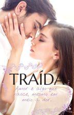 TRAÍDA- CONCLUÍDA  by AngelCarter03
