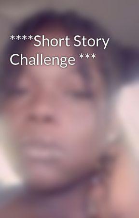 ****Short Story Challenge *** by VanishaLaChea