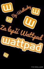 Za lepší Wattpad by Wallaeky