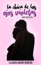 La chica de los ojos violetas © (OV #1) #Wattys2017 by GianellaMarin10