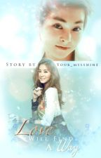 Love Will Find A Way (XOXO Series, 2) [EXO-M, Xiumin Fanfic] by Your_mysshine