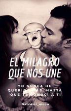 El Milagro Que Nos Une by Natsumi_moon