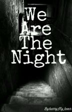 We Are The Night by harryMy_lover
