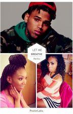 Let Me Breathe | C.B by Mrs_Breezy2002