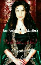 Baş Kadın Efendi; Mahfiruz by efealkan09