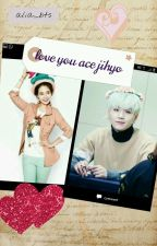 LOVE YOU ACE JIHYO by alia_bts
