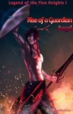 [Legend of the Five Knights 1] Rise of a Guardian Angel #Wattys2017 by ImperialSun