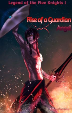 #Wattys2019 Rise of a Guardian Angel [Legend of the Five Knights 1] (Completed) by ImperialSun
