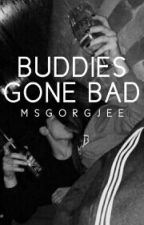 BUDDIES GONE BAD (spg-on going) by msgorgjee