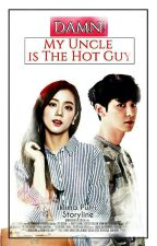 Damn! My Uncle is The Hot Guy by iklimaputri