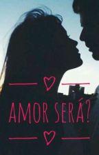 Amor Será? by AzullDaJuhh