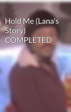 Hold Me (Lana's Story) COMPLETED by DonelleNaveen